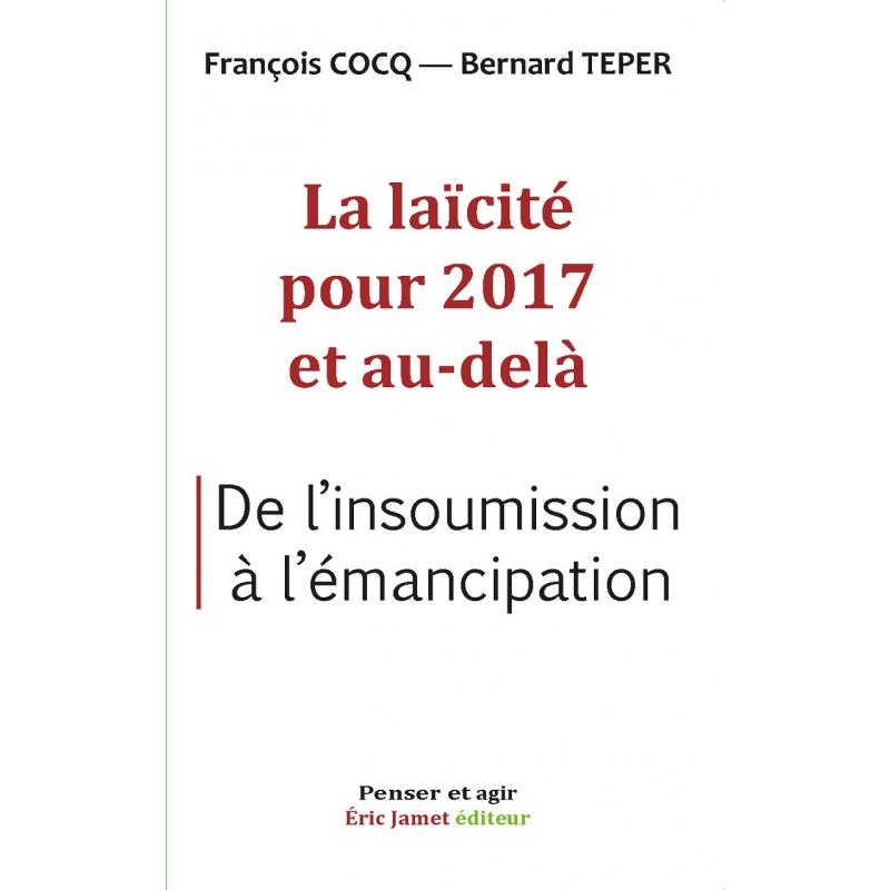 La Laïcité en 2017 et au delà - De l'insoumission à l'émancipation