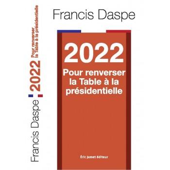 2022 Pour renverser la Table à la présidentielle